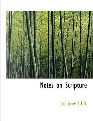 Notes on Scripture by Joel Jones