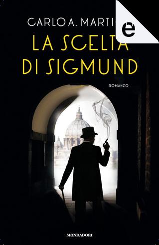 La scelta di Sigmund by Carlo A. Martigli