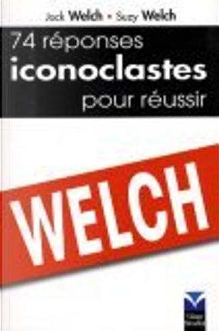 74 Réponses Iconoclastes pour réussir by Michel Le Séac'h, Suzy Welch, Jack Welch