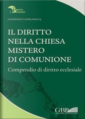 Il diritto nella Chiesa, mistero di comunione. Compendio di diritto ecclesiale by Gianfranco Ghirlanda