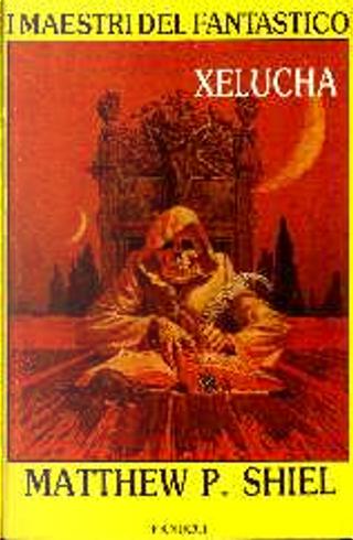 Xelucha [ e altri racconti ] by Matthew Phipps Shiel