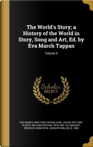 WORLDS STORY A HIST OF THE WOR by Eva March 1854-1930 Tappan