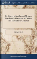 The History of Sandford and Merton, a Work Intended for the Use of Children. the Third Edition Corrected by Thomas Day