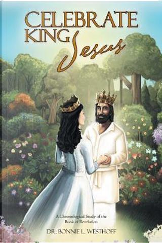 Celebrate King Jesus by Bonnie L. Westhoff