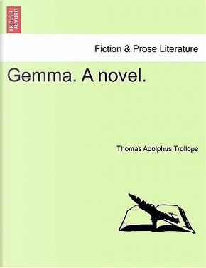 Gemma. A novel. VOL. I. by Thomas Adolphus Trollope