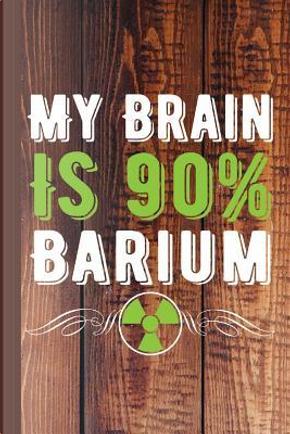 My Brain Is 90% Barium by The Rad Look