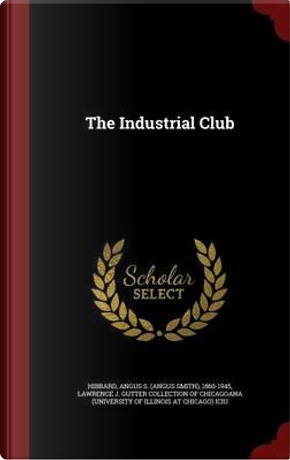 The Industrial Club by Angus S 1860-1945 Hibbard