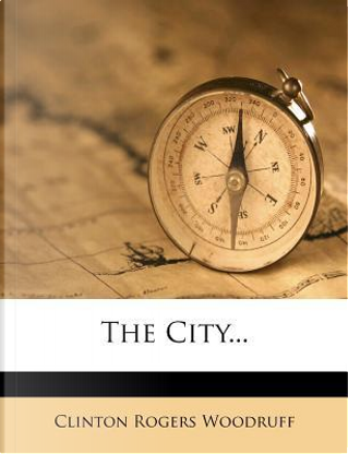 The City... by Clinton Rogers Woodruff