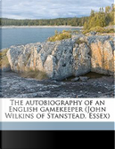 The Autobiography of an English Gamekeeper (John Wilkins of Stanstead, Essex) by John Wilkins