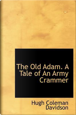 The Old Adam. a Tale of an Army Crammer by Hugh Coleman Davidson