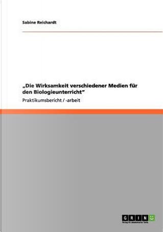 """""""Die Wirksamkeit verschiedener Medien  für den Biologieunterricht"""" by Sabine Reichardt"""