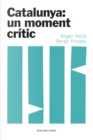 Catalunya: un moment crític by Roger Palà, Sergi Picazo