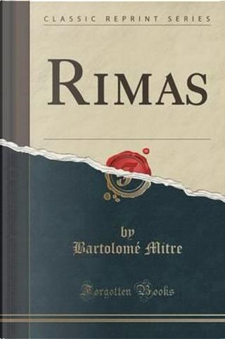 Rimas (Classic Reprint) by Bartolomé Mitre