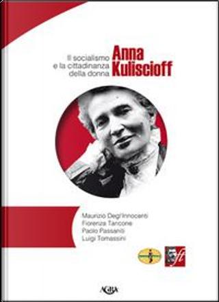 Anna Kuliscioff. Il socialismo e la cittadinanza della donna by Maurizio Degl'Innocenti