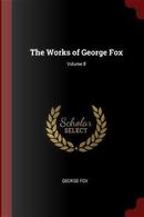 The Works of George Fox; Volume 8 by George Fox