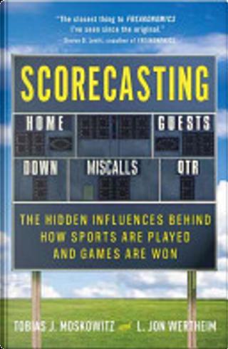 Scorecasting by L. Jon Wertheim, Tobias Moskowitz