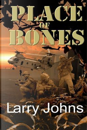 A Place of Bones by Larry Johns