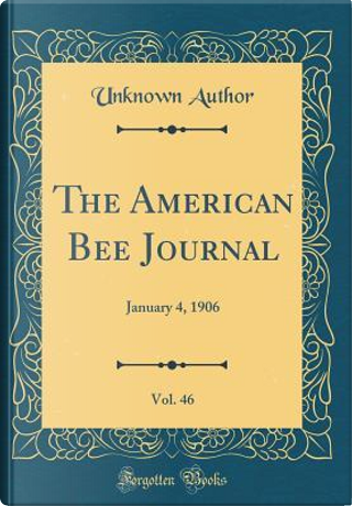 The American Bee Journal, Vol. 46 by Author Unknown