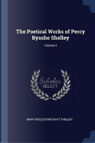 The Poetical Works of Percy Bysshe Shelley; Volume 4 by Mary Wollstonecraft Shelley