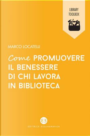 Come promuovere il benessere di chi lavora in biblioteca by Marco Locatelli