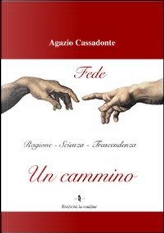 Un cammino. Fede, ragione, scienza, trascendenza by Agazio Cassadonte