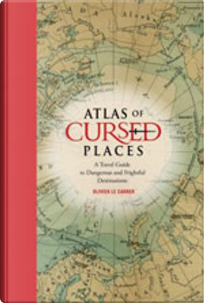 Atlas of Cursed Places by Olivier Le Carrer, Sibylle Le Carrer