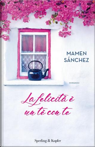 La felicità è un tè con te by Mamen Sánchez
