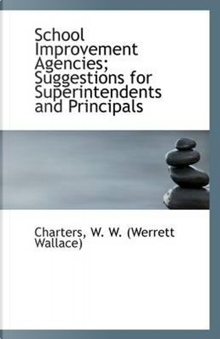 School Improvement Agencies; Suggestions for Superintendents and Principals by Charters W. W. (Werrett Wallace)