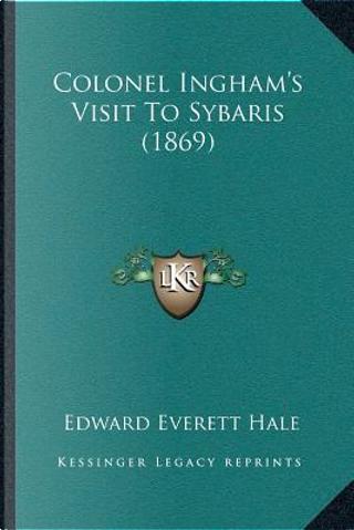 Colonel Inghamacentsa -A Centss Visit to Sybaris (1869) by Edward Everett, Jr. Hale