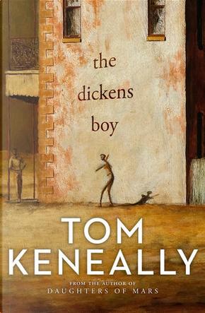 The Dickens Boy by Tom Keneally