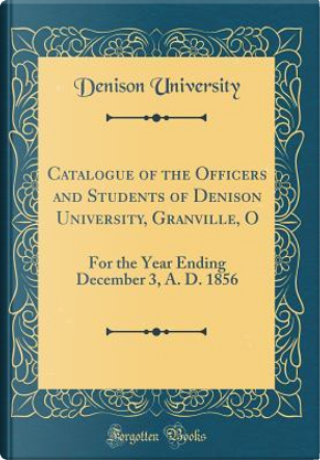 Catalogue of the Officers and Students of Denison University, Granville, O by Denison University