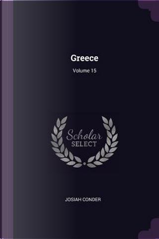 Greece; Volume 15 by Josiah Conder