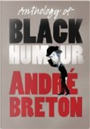 Anthology of Black Humour by André Breton, Mark Polizzotti