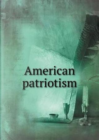 American Patriotism by Selim H Peabody