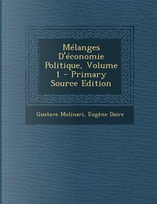Melanges D'Economie Politique, Volume 1 by Gustave Molinari