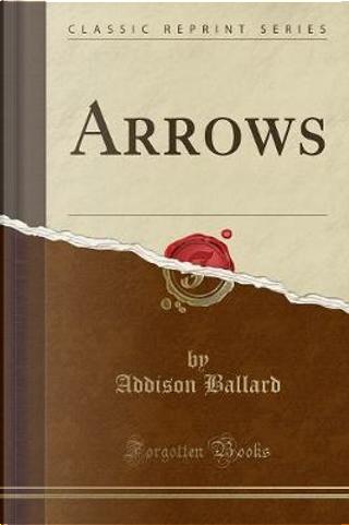 Arrows (Classic Reprint) by Addison Ballard