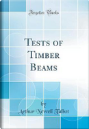 Tests of Timber Beams (Classic Reprint) by Arthur Newell Talbot