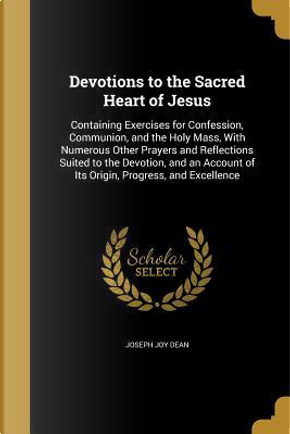 DEVOTIONS TO THE SACRED HEART by Joseph Joy Dean
