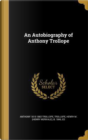 AUTOBIOG OF ANTHONY TROLLOPE by Anthony Trollope