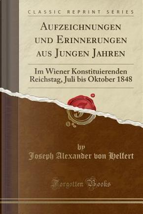Aufzeichnungen und Erinnerungen aus Jungen Jahren by Joseph Alexander Von Helfert
