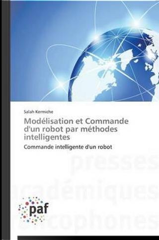 Modélisation et Commande d'un Robot par Methodes Intelligentes by Kermiche-S