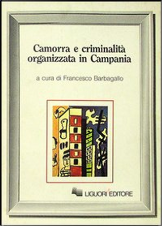 Camorra e criminalità organizzata in Campania by Francesco Barbagallo, Marmo Marcella, Mauro Calise