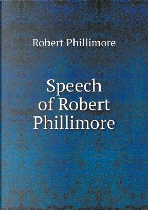 Speech of Robert Phillimore by Robert Phillimore