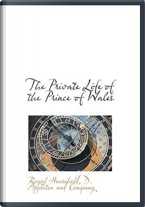 Private Life of the Prince of Wales by Company D. Appleton and