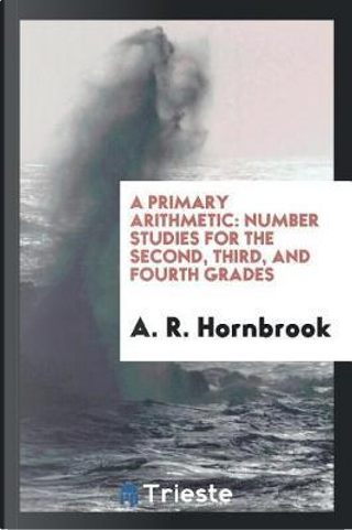 A primary arithmetic by A. R. Hornbrook
