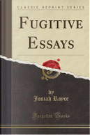 Fugitive Essays (Classic Reprint) by Josiah Royce