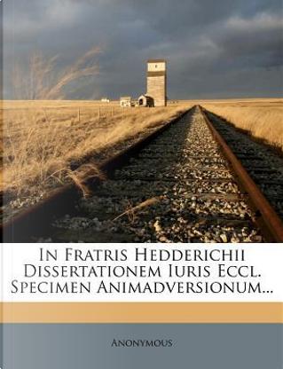 In Fratris Hedderichii Dissertationem Iuris Eccl. Specimen Animadversionum. by ANONYMOUS