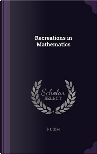 Recreations in Mathematics by H E Licks