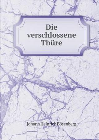 Die Verschlossene Thure by Johann Heinrich Bosenberg