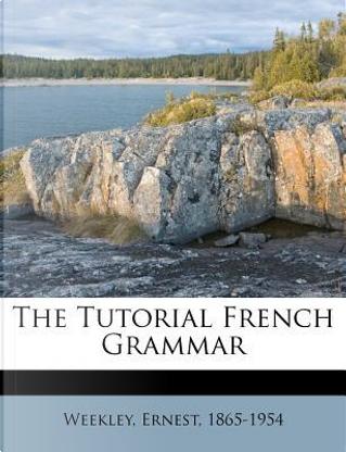 The Tutorial French Grammar by Ernest Weekley